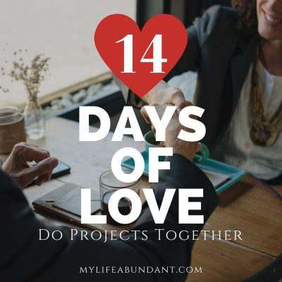 14 Days of Love:  Do Projects Together