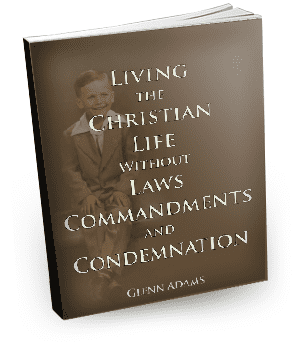 Living the Christian Life without Laws, Commandments and Condemnation