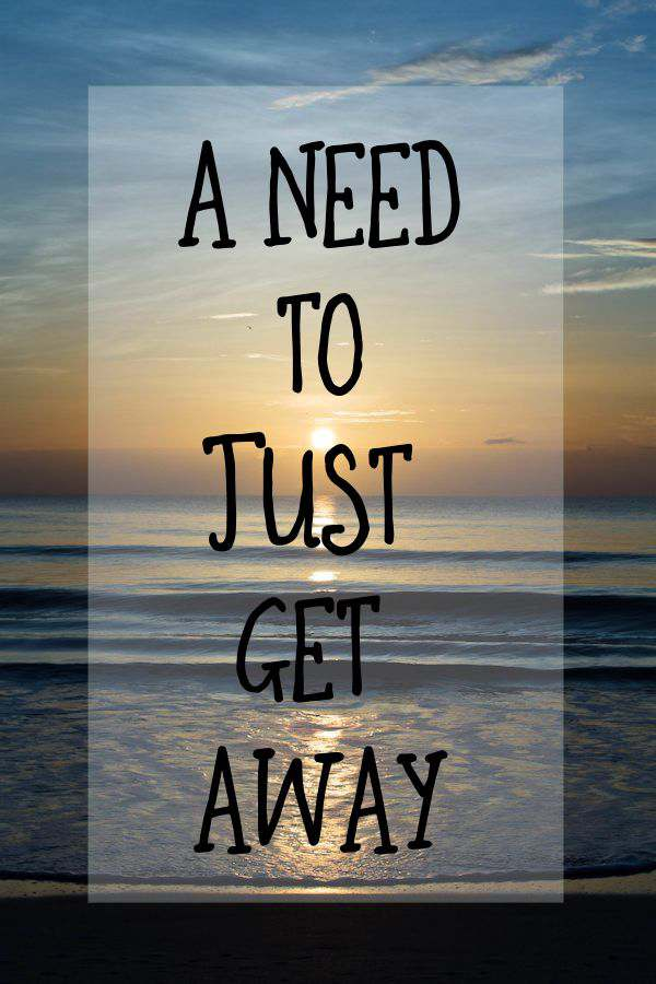 A Need to Just Get Away