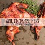Grilled Cornish Hens with Rosemary Lemon Marinade