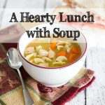 A Hearty Lunch with Soup + Giveaway