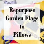 Repurpose Garden Flags to Pillows