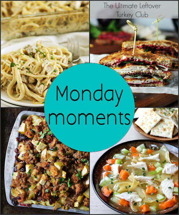 Monday Moments with Thanksgiving Leftover Recipes