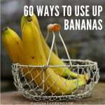 60 Ways To Use Up Bananas