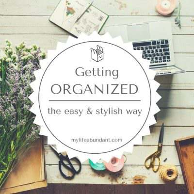 Getting Organized the Easy & Stylish Way