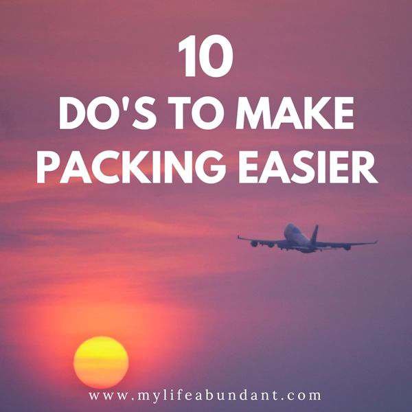 Learn 10 easy do's to easier packing for your next trip when you fly for you and your family.