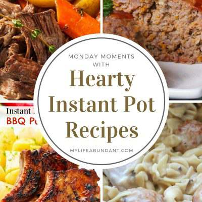 Monday Moments with Favorite Hearty Instant Pot Recipes