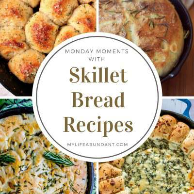 Monday Moments with Skillet Bread Recipes
