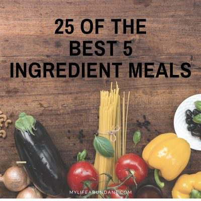 25 of the Best 5 Ingredient Meals