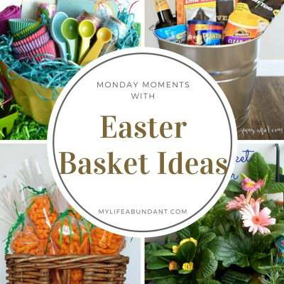 Monday Moments with Easter Basket Ideas