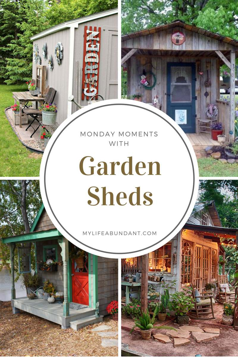 Monday Moments with Garden Sheds | My Life Abundant