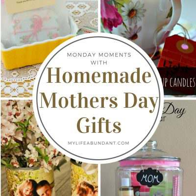 Monday Moments with Homemade Mothers Day Gifts