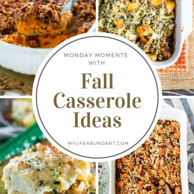 Monday Moments with Fall Casserole Ideas