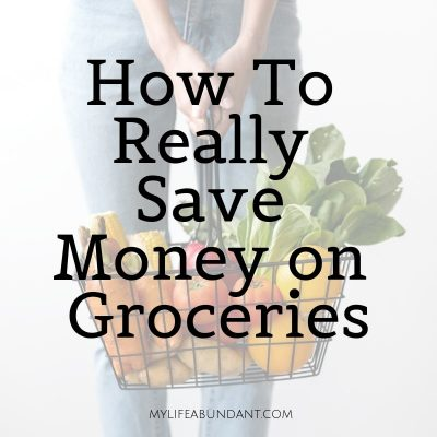 How To Really Save Money on Groceries