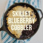 When it's blueberry season, Skillet Blueberry Cobbler is always on the menu. It's an easy dessert to serve with any meal, special occasion, or even entertaining.
